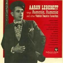Aaron Lebedeff Sings Rumania, Rumania and other Yiddish songs